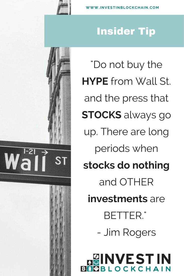 """""""Do not buy the HYPE from Wall St. and the press that STOCKS always go up. There are long periods when stocks do nothing and OTHER investments are BETTER."""" - Jim Rogers"""
