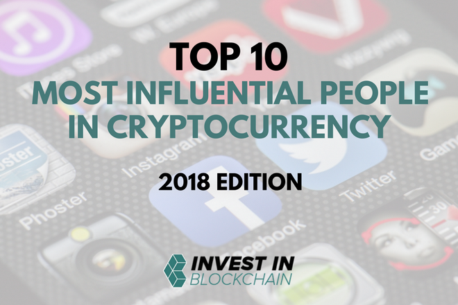 Top 10 Most Influential People in Cryptocurrency: 2018 Edition