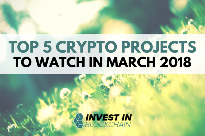 Top 5 Cryptocurrency Projects to Watch in March 2018