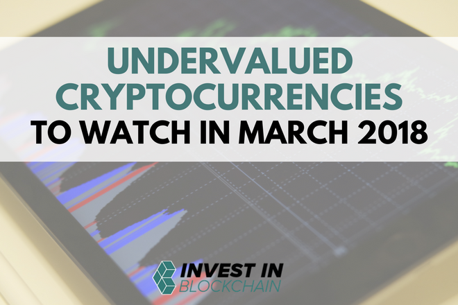Undervalued Cryptocurrencies To Watch in March 2018